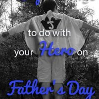 5 Super Things to do with Your Hero this Father's Day Weekend