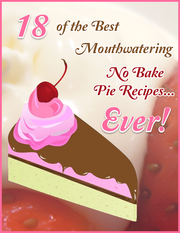 18 of the Best Mouthwatering No Bake Pie Recipes... Ever!