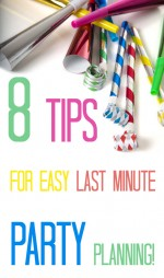 8 Tips for Throwing a Last Minute Party