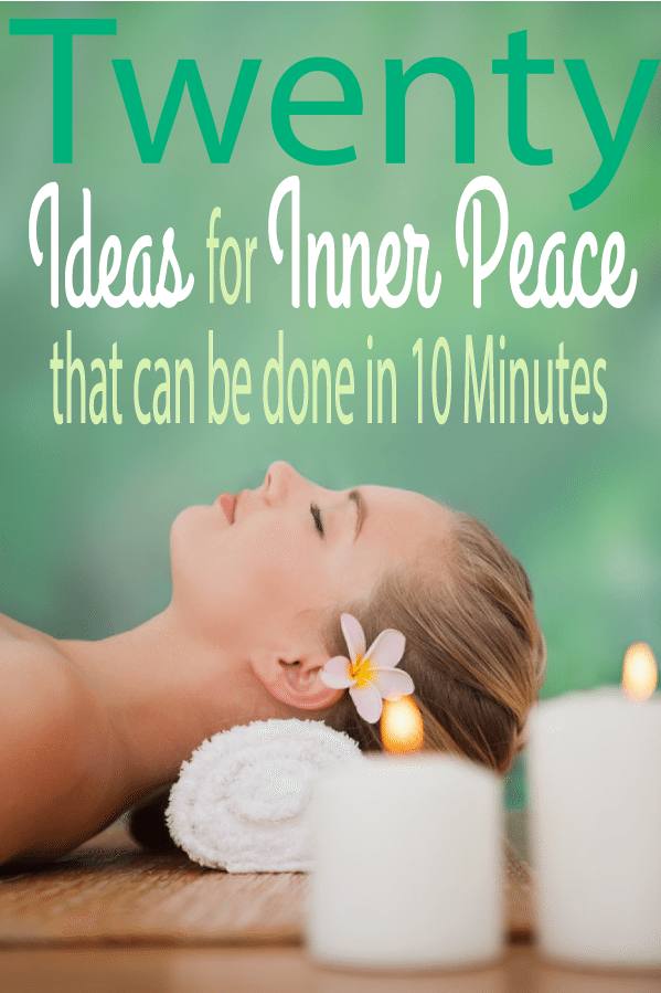 20 Ideas for Inner Peace that can be done in 10 Minutes