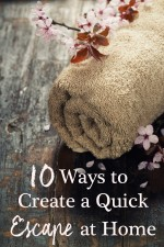 10 Ways to Create a Quick Escape at Home