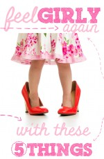 5 Things That Will Make You Feel Girly Again