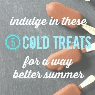 Feeling hot, hot, hot? Cool off with these cold treat ideas for a way better summer!