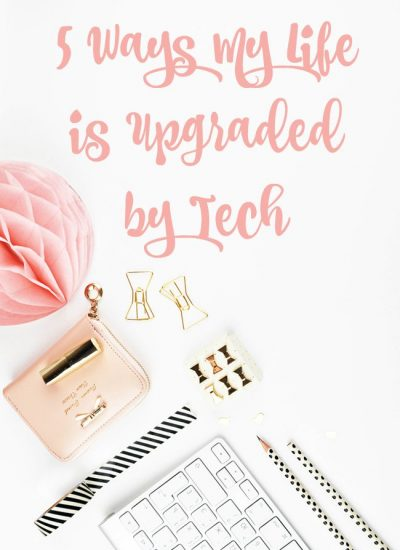 5 Ways My Life is Upgraded by Tech