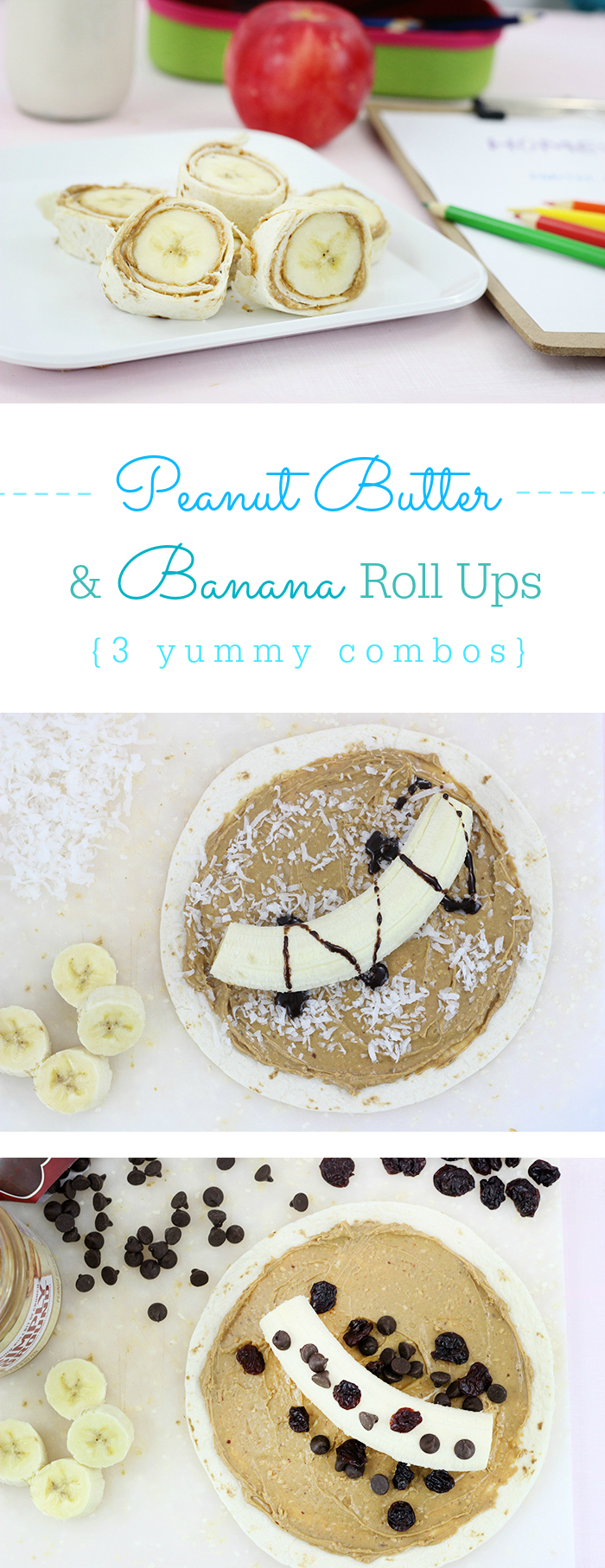 Peanut Butter and Banana Roll Ups, 3 delicious options that kids will love. Perfect after school snack.