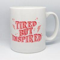 Tired But Inspired Pink Mug